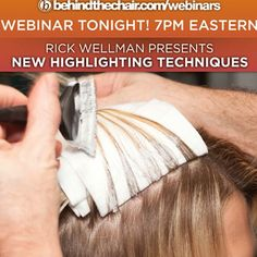 WEBINAR TONIGHT! New Highlighting Techniques. Register Now- 6:00 CST, 7:00ET... REGISTER AT: behindthechair.com/webinars * If you can't watch at scheduled time/ you will be sent an email link to watch anytime after it airs ;)