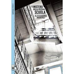 Il mistero della vecchia scuola - Alessandra Montali