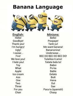 Despicable me Minions Banana Language. See all my Minion pins https://www.pinterest.com/search/my_pins/?q=minions