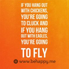choose friends wisely. Time for me to fly