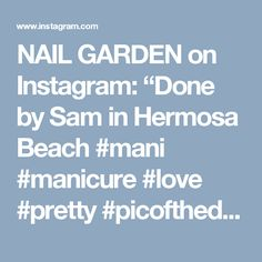 "NAIL GARDEN on Instagram: ""Done by Sam in Hermosa Beach #mani #manicure #love #pretty #picoftheday #losangeles #instagood #instanails #igdaily #igers #gel #gorgeous…"""
