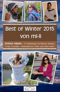 Best of Winter 2015 von mi-li: Einfach Häkeln - 27 Anleitungen für Mützen, Beannies, Loops, Scoodies, Seelenwärmer, Pullis und vieles mehr.