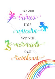 Play with fairies ride a unicorn print. A typography UNFRAMED print featuring the inspirational quote Play with Fairies, Ride a Unicorn, Swim with Mermaids, Chase Rainbows. In beautiful rainbow colours. Perfect for any girls bedroom or nursery.