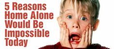 """How about 5 reasons """"Home Alone"""" could never happen today? Seems legit."""