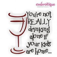 Embroidery Designs (All) - You're not REALLY drinking alone if your kids are home - wine on sale now at Embroitique!