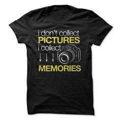 I Don't Collect Pictures I Collect Memories T Shirts, Hoodies. Check price ==► https://www.sunfrog.com/Hobby/I-Dont-Collect-Pictures-I-Collect-Memories.html?41382 $21.95