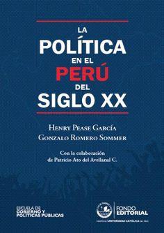 La política en el Perú del siglo XX / Henry Pease García, Gonzalo Romero Sommer ; con la colaboración de Patricio Ato del Avellanal Carrera