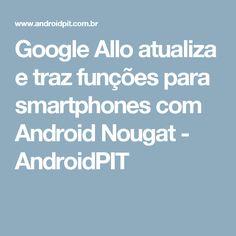 Google Allo atualiza e traz funções para smartphones com Android Nougat - AndroidPIT