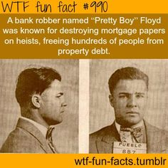 "interesting facts about history: gangster and bank robber Charles ""Pretty Boy"" Floyd destroyed mortgage papers during the Great Depression Scary Facts, Wtf Fun Facts, Funny Facts, Random Facts, Strange Facts, True Facts, Pretty Boy Floyd, 10 Interesting Facts, Interesting History"