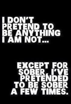I Don't Pretend To Be Anything I'm Not.Except Sober, I've Pretended To Be Sober A Few Times funny quotes quote jokes lol funny quote funny quotes funny sayings humor Quotes To Live By, Me Quotes, Funny Quotes, Qoutes, Funny Memes, Drunk Memes, Funny Drinking Quotes, Drink Quotes, Quotes Pics