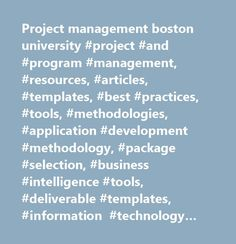 Project management boston university #project #and #program #management, #resources, #articles, #templates, #best #practices, #tools, #methodologies, #application #development #methodology, #package #selection, #business #intelligence #tools, #deliverable #templates, #information #technology #planning, #knowledge #management #processes, #crm #applications, #cost #benefit #analysis, #portfolio #management, #risk #management #programs, #systems #development, #information #engineering, #project…