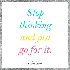 Stop thinking and just go for it  #DirectSales  #maelle  #WorkFromHome  www.ClassyLadyEntrepreneur.com
