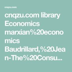 cnqzu.com library Economics marxian%20economics Baudrillard,%20Jean-The%20Consumer%20Society.Myths%20and%20Structures.pdf