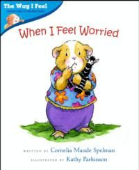 When I Feel Worried by Cornelia Maude Spelman and illustrated by Kathy Parkinson. Published by Albert Whitman and Company, Fall Boomerang Books, Notes To Parents, The Way I Feel, Anxiety In Children, Social Emotional Learning, Feelings And Emotions, Free Activities, Activity Sheets, Guinea Pigs