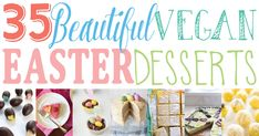 35 Beautiful Vegan Easter Desserts that are totally Easter Bunny approved. Chocolate, candies, cookies, cakes and more delicious recipes.