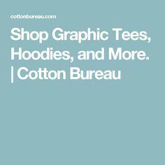 Shop Graphic Tees, Hoodies, and More. | Cotton Bureau