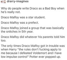 Good point, but he was a humongous asshole to Harry, Ron, and Hermione. Harry Potter Texts, Harry Potter Fandom, Harry Potter Tumblr Posts, Slytherin, Hogwarts, No Muggles, Draco Malfoy, Severus Snape, Hermione Granger