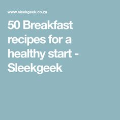 50 Breakfast recipes for a healthy start - Sleekgeek