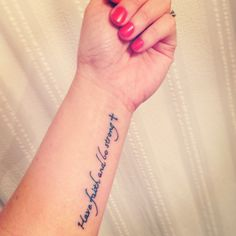 Wrist tattoo.  My dads last words to me before he died.