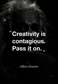 """Creativity is contagious. Pass it on."" (Albert Einstein) - ""Creativity is contagious. Pass it on."" (Albert Einstein) ""Creativity is contagious. Pass it on. Motivacional Quotes, Great Quotes, Words Quotes, Quotes To Live By, Inspirational Quotes, Sayings, Writing Quotes, Wisdom Quotes, Qoutes"