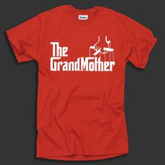 Hey, I found this really awesome Etsy listing at https://www.etsy.com/listing/169255904/the-grandmother-t-shirt-the-godfather