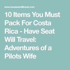 10 Items You Must Pack For Costa Rica - Have Seat Will Travel: Adventures of a Pilots Wife