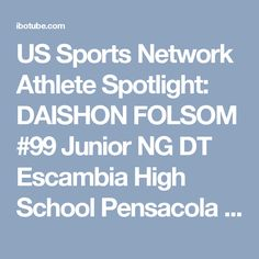 US Sports Network Athlete Spotlight: DAISHON FOLSOM #99 Junior NG DT Escambia High School Pensacola - IBOtube