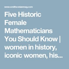 Five Historic Female Mathematicians You Should Know | women in history, iconic women, historical women, feminists, queens, princesses, women who changed the world, influential women, feminism