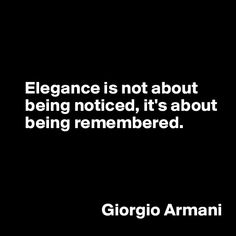 Yes, elegance is about being discreet, about leaving a lasting impression, about being remembered...
