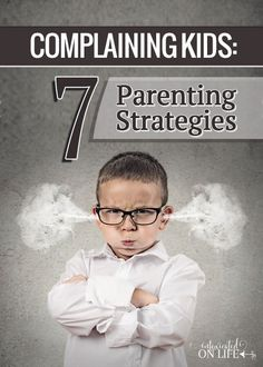 7 Parenting Strategies for Complaining Kids.