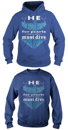 He who would search for Pearls must dive below Hoodie design. Design Quotes, Funny Tees, Shirts With Sayings, Hoodies, Sweatshirts, Pearls, Sweaters, T Shirt, Fashion