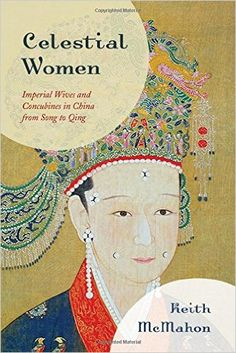 Celestial Women: Imperial Wives and Concubines in China from Song to Qing (	Keith McMahon) / DS750.78 .M35 2016 / http://catalog.wrlc.org/cgi-bin/Pwebrecon.cgi?BBID=16243816