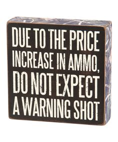Look at this #zulilyfind! 'Do Not Expect A Warning Shot' Box Sign by Primitives by Kathy #zulilyfinds