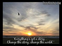 Everything's got a story. Change the story change the world. -Terry Pratchett