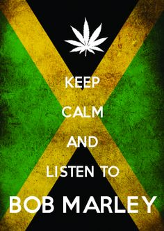 Keep calm and listen to Bob Marley
