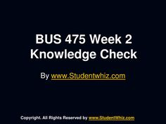 University of Phoenix Course Bus 475 Week 2 Knowledge Check Answers IF You Want To Purchase A+ Work Then Click The Link Below , Instant Download http://goo.gl/hCTlGF