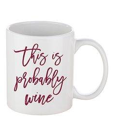 Look at this 'This Is Probably Wine' Mug on #zulily today!