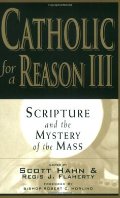 Catholic for a Reason III: Scripture and the Mystery of the Mass: Scott Hahn, Regis J. Flaherty
