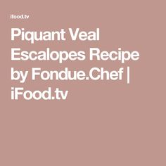 Piquant Veal Escalopes Recipe by Fondue.Chef | iFood.tv
