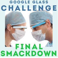 MedTech Boston Google Glass Challenge Showdown. Future interpretations of glass within the healthcare industry