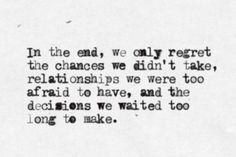 """""""Letztlich bereuen wir nur...die Entscheidunge, die wir zu lange herausgeschoben haben."""" => Entscheiden. Sie. sich. jetzt."""