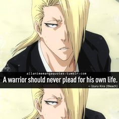"""A warrior should never plead for his own life."""