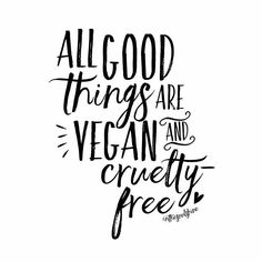 all good things are vegan and cruelty free #vegan