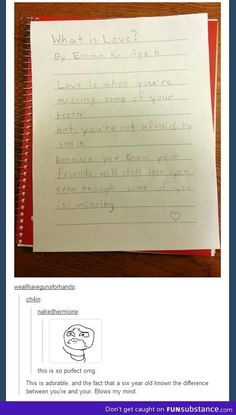 """What is love?"" answered by a 6-year old. (Also, I love the last comment). :)"