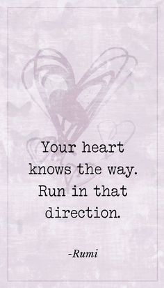 Your heart knows the way. Rumi quote. >> click to read more about sex, relationships, orgasms, intimacy, dating and love.