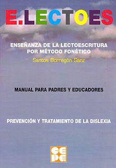 E.LECTOES : enseñanza de la lectoescritura por método fonético : prevención y tratamiento de la dislexia : manual para padres y educadores / Santos Borregón Sanz