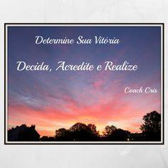 Determine Sua Vitória Decida, Acredite e Realize #determine#vitoria#decida#acreidte#realize#coachcris