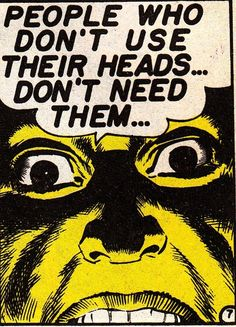 People who don't use their heads don't need them…