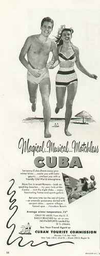 Cuban Ad 1950's. Growing up in the 1960's ... I was mystified as to why Cuba had all of a sudden become our enemy. My Dad said it wasn't always so. It has been a long time since we could invite our neighbors over for a bar-b-que. Hopefully - this argument will end soon. Thank God for the exiles that help make Florida a great place to live now. Soon we shall run back and forth again.