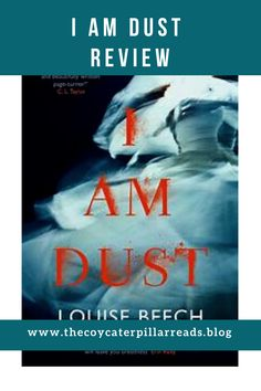 I am Dust is gritty and compelling. It is dead set to be a book that gets everyone talking in It's visceral, addictive and Louise Beech's storytelling is so mind-blowing that she takes it an elusive quality. Must Read Novels, Best Books To Read, Good Books, Best Psychological Thrillers Books, Reading Facts, Starting A Book, Thriller Books, Book Gifts, Love Book